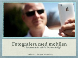 Fotografera med mobilen - kameran du alltid har med dig. Av fotograf Maria Berg